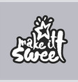 make it sweet white calligraphy lettering vector image vector image