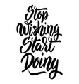stop wishing start doing hand drawn lettering vector image vector image