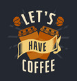 lets have coffee vector image vector image