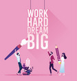 businessman with text work hard dream big vector image