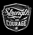 typography - strength and courage vector image vector image