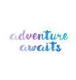 adventure awaits watercolor hand written text vector image vector image