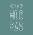hip hip hooray - decorative template vector image