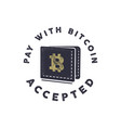 pay with bitcoin accepted emblem crypto vector image vector image
