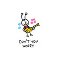 dont you worry happy bug character vector image