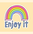 cute fashion patch with rainbow and enjoy vector image vector image