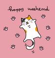 happy weekend cute fat cat sleeping cartoon vector image vector image
