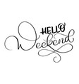 hello weekend text on white background hand drawn vector image vector image