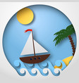 paper art sailing boat float on the tropical sea vector image vector image