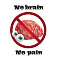 no brain no pain funny anti motivation poster vector image