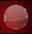 round glass transparent plate on red perforated vector image