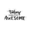 today is going to be awesome inspirational and vector image