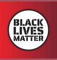 black lives matter concept template vector image vector image