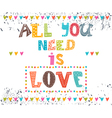 All you need is love Inspirational message vector image vector image