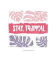 stay tropical graphic t-shirt design vector image vector image