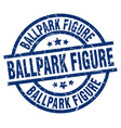 ballpark figure blue round grunge stamp vector image vector image