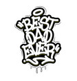 best dad ever tag graffiti style label lettering vector image