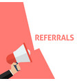 hand holding megaphone with referrals announcement vector image
