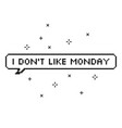i do not like monday in speech bubble 8 bit pixel vector image vector image