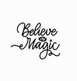 believe in magic hand-written quote for prints vector image vector image