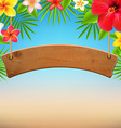 Wooden Sign With Tropical Flowers vector image vector image