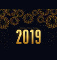 happy new 2019 year fireworks celebration vector image