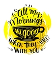 all my mornings are good when they start with you vector image vector image