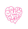 she said yes hand written lettering vector image
