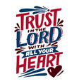 hand lettering and bible verse trust in lord vector image vector image