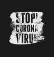 stop coronavirus typographic grunge style poster vector image vector image