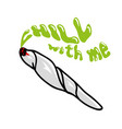 chill with me blunt vector image vector image
