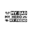 fathers day badge typography sign - my dad my vector image vector image