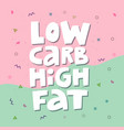 low carb high fat white collage lettering vector image