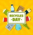 recycles day concept background flat style vector image