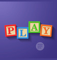 Wooden blocks arranged in the word PLAY vector image vector image
