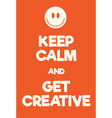 Keep Calm and Get creative poster vector image vector image