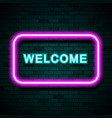 neon sign with word welcome on brick wall vector image