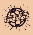 t shirt design behind goals need a team work vector image vector image