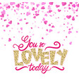 you so lovely today compliment greeting vector image vector image