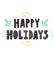 happy holidays hand drawn lettering christmas vector image