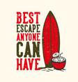 t-shirt design slogan typography best escape vector image vector image