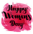 black lettering happy women s day on pink spot vector image vector image
