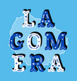 la gomera decorative ornate text with island map vector image vector image