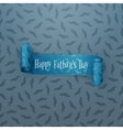 Happy Fathers Day scroll textile paper Ribbon vector image vector image