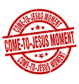 come-to-jesus moment round red grunge stamp vector image vector image