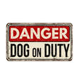 dog on duty vintage rusty metal sign vector image