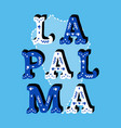 la palma decorative ornate text with island map vector image vector image