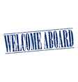 welcome aboard blue grunge vintage stamp isolated vector image vector image