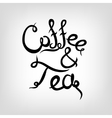 Hand-drawn Lettering Coffee and tea vector image vector image