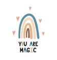 you are magic print with a rainbow and hand drawn vector image